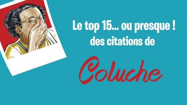 Le top 15… ou presque ! des citations de Coluche