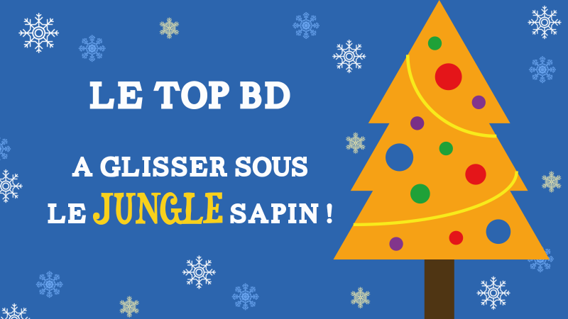 Le top BD à glisser sous le sapin Jungle des grands !
